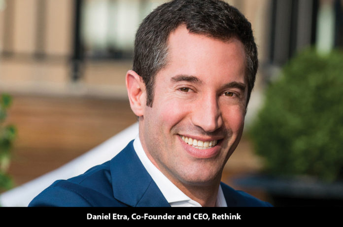 Daniel Etra, Co-Founder and CEO, Rethink